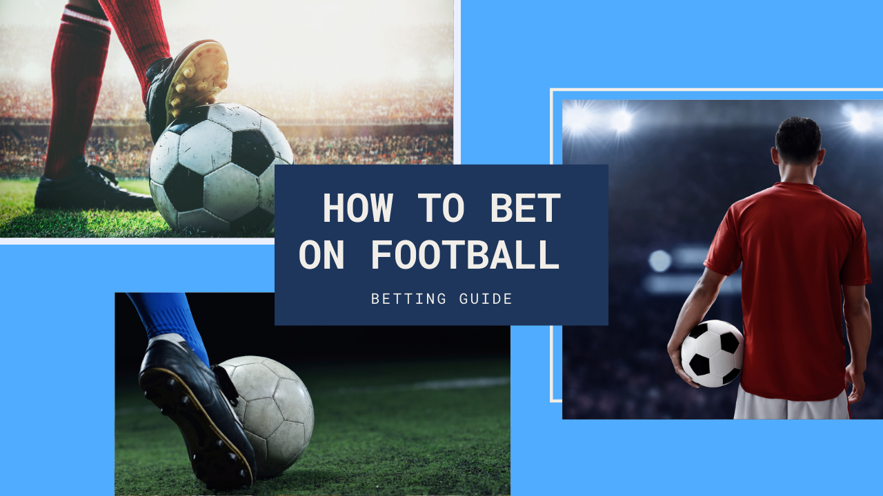 How to Bet on Football – Betting Guide