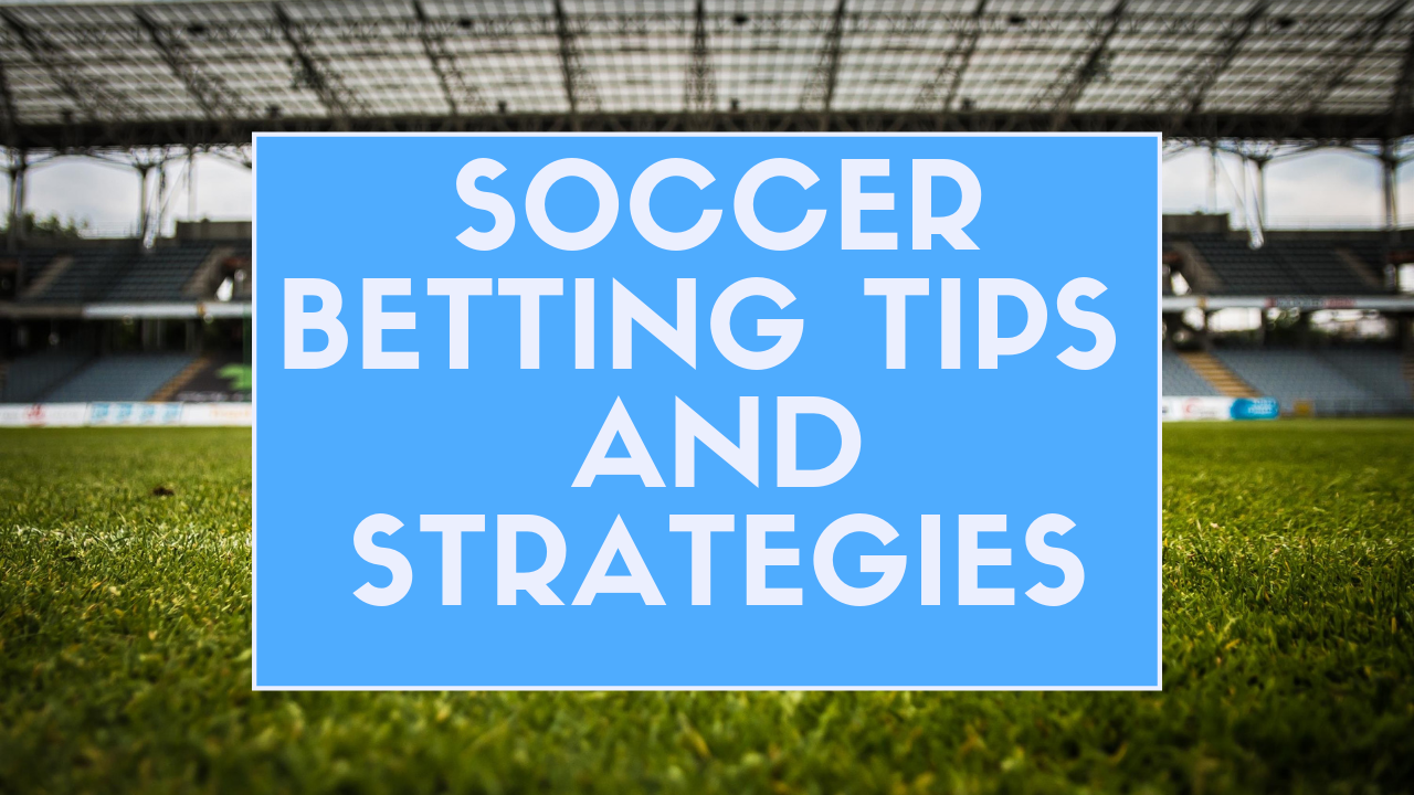 Soccer Betting Tips and Strategies | Soccer Advice