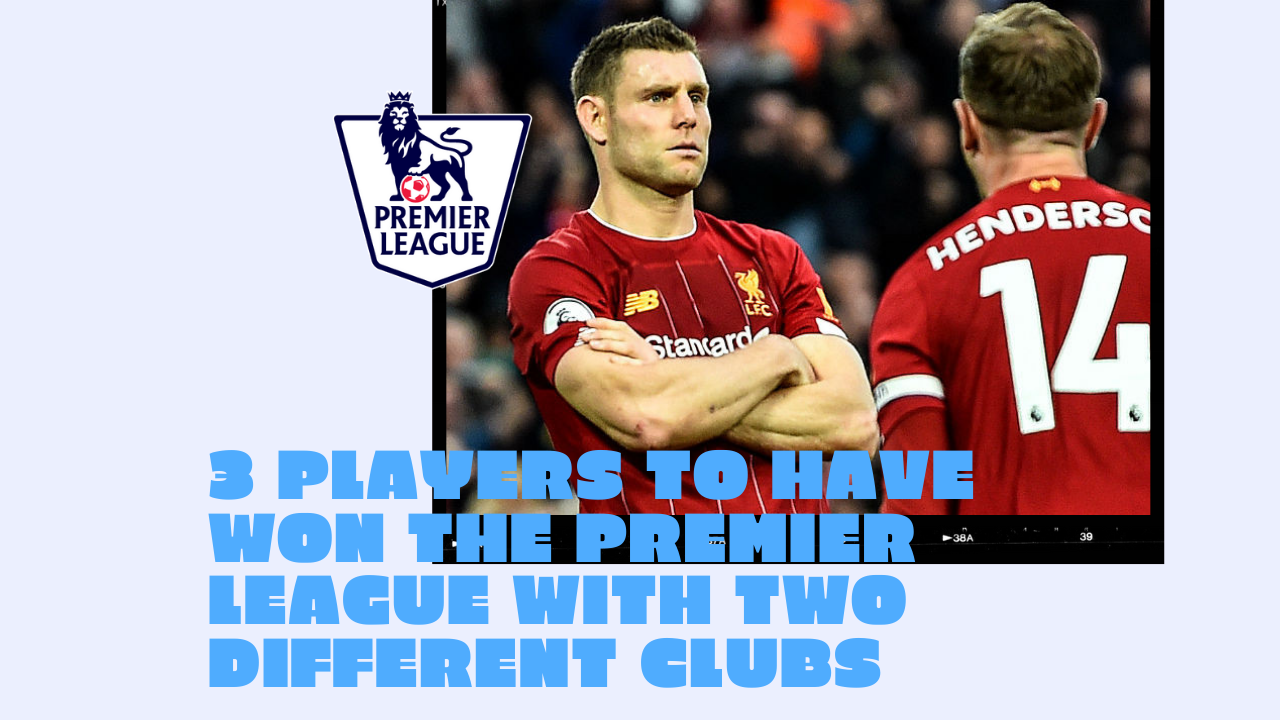 3 Players To Have Won The Premier League With Two Different Clubs