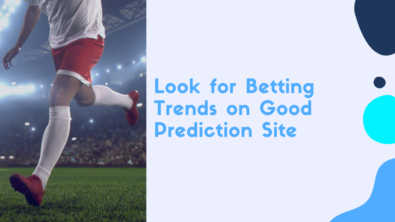 Look for Betting Trends on Good Prediction Site