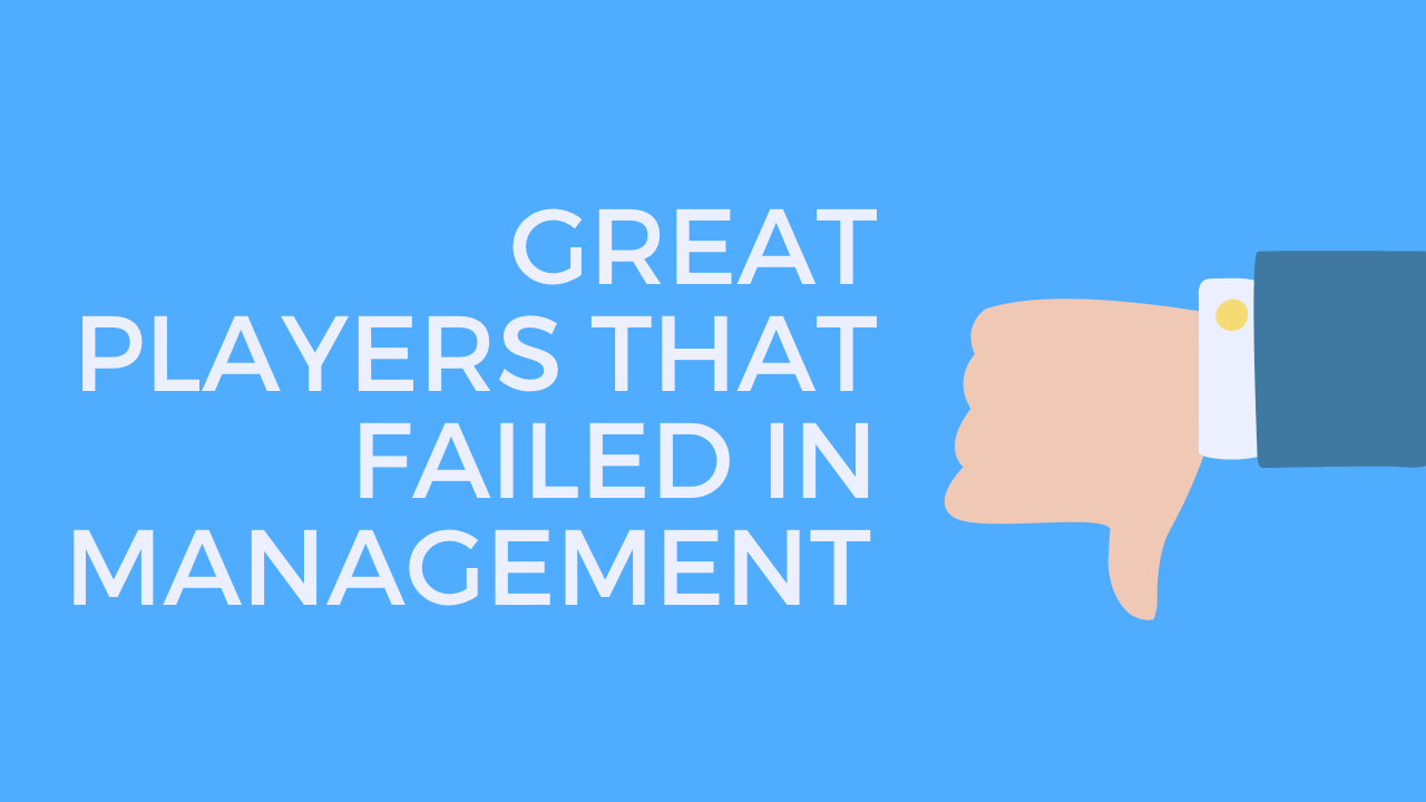 Great players that failed in management