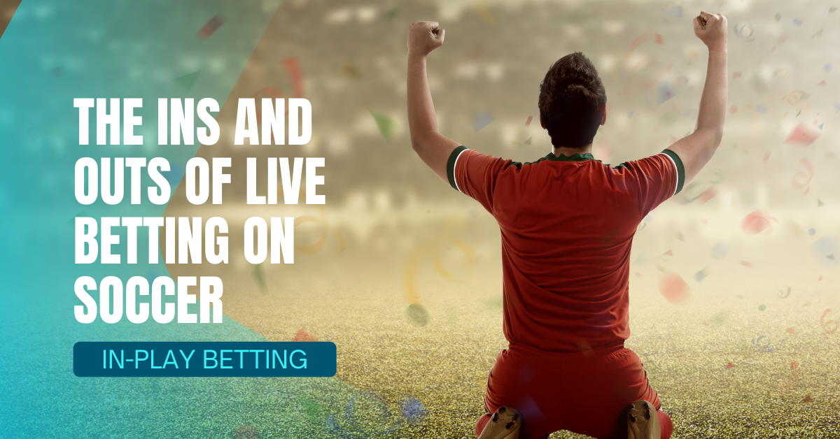 The Ins And Outs Of Live Betting On Soccer