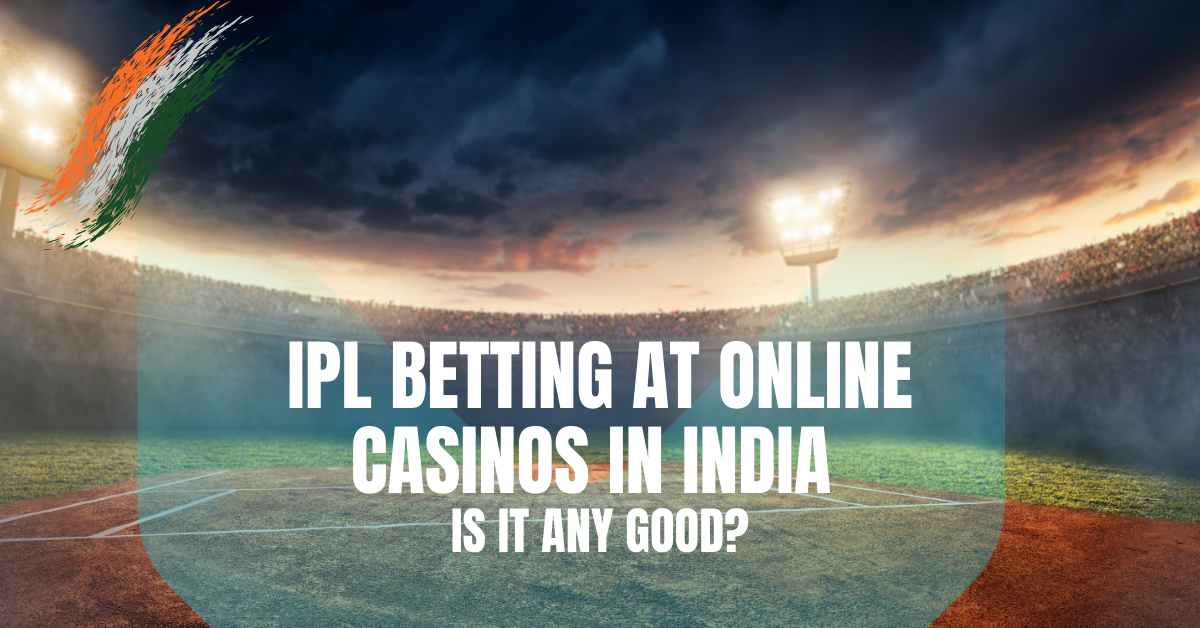 IPL Betting at Online Casinos in India – Is it any Good?